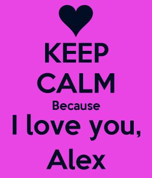 KEEP CALM Because I love you, Alex
