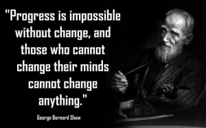 """... change their minds cannot change anything."""" George BernardShaw"""