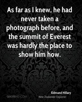 Edmund Hillary - As far as I knew, he had never taken a photograph ...