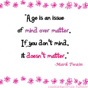 age, cookieswillrule, mark twain, quote, quotes, twain