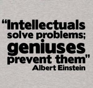 ... solve problems; Geniuses prevent them. ~ Albert Einstein #quote