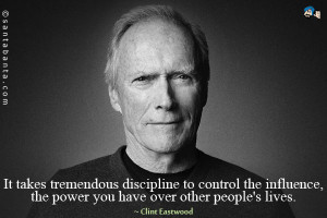 It takes tremendous discipline to control the influence, the power you ...