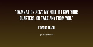 edward teach quotes damnation seize my soul if i give your quarters or ...