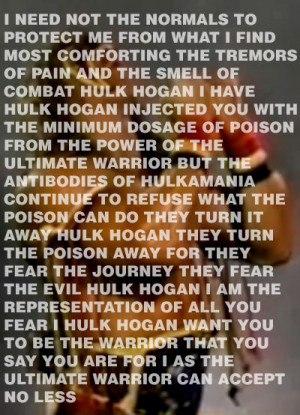 Poison injected / be the Warrior, Hogan / I can accept no less