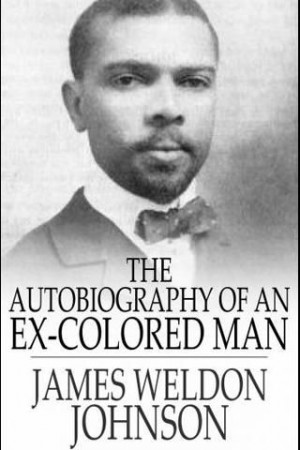 James Weldon Johnson. The Autobiography of an Ex-Colored Man.