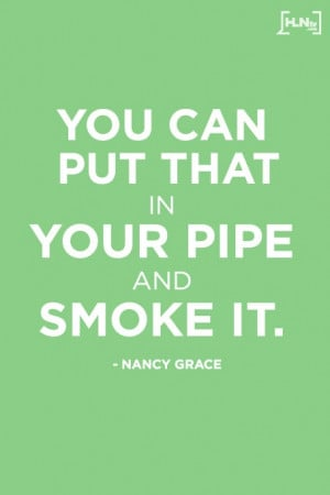 Get more from Nancy Grace at 8/10 p.m. EST on HLN! #Quotes