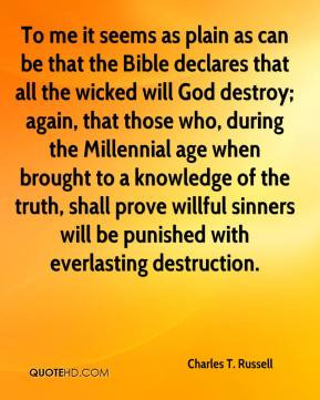seems as plain as can be that the Bible declares that all the wicked ...