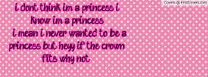 dont think im a princess, i know im a princess,, i mean i never ...