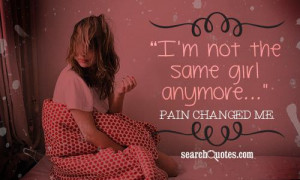 not the same girl anymore, pain changed me.