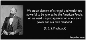 We are an element of strength and wealth too powerful to be ignored by ...