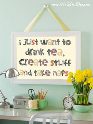 , Create Stuff Take Naps * Gifts for Tea Lovers * Inspirational Quote ...
