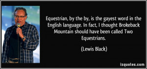 Equestrian, by the by, is the gayest word in the English language. In ...