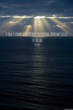 only complain of my suffering and my grief to Allah
