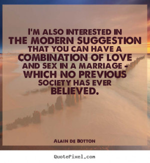 Botton Quotes - I'm also interested in the modern suggestion that you ...