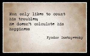 Fyodor Dostoyevsky (holy cow, right straight to my heart~~)