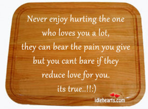 Home » Quotes » Never Enjoy Hurting The One Who Loves You A Lot…