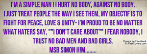 simple man ! I hurt no body, against no body.I just treat people ...