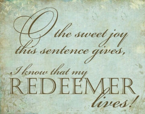know that my Redeemer lives!