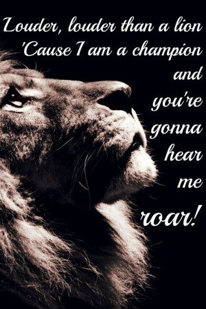 ... champion and you're gonna hear me roar