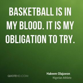 Hakeem Olajuwon - Basketball is in my blood. It is my obligation to ...