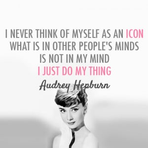 Audrey Hepburn Quote (About be yourself, celebrity, icon, mind) | We ...