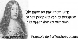 Francois de La Rochefoucauld - We have no patience with other people's ...