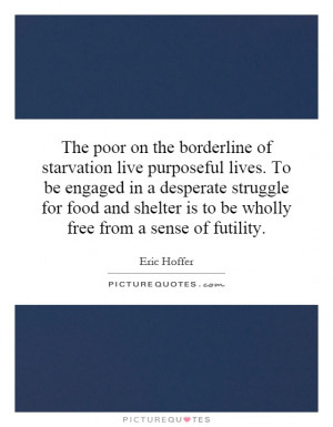 ... food and shelter is to be wholly free from a sense of futility