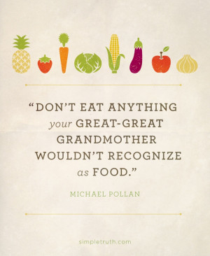 eat anything your great-great grandmother wouldn't recognize as food ...