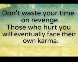 Karma, Karma, Karma..always comes around