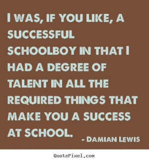 Success quote - I was, if you like, a successful schoolboy in that i ...
