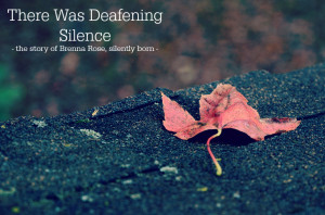 There Was Deafening Silence — the story of Brenna Rose, silently ...