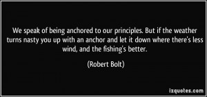 of being anchored to our principles. But if the weather turns nasty ...