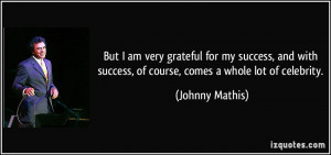quote-but-i-am-very-grateful-for-my-success-and-with-success-of-course ...