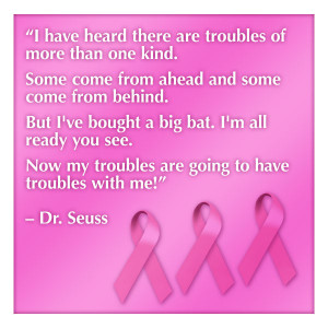 "breast cancer quotes ""I have heard there are troubles of more than ..."