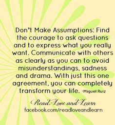 Don't make assumptions and communicate quote via www.Facebook.com ...