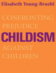Re-cap of Elisabeth Young Bruehl's Childism