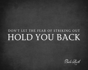 Don't Let The Fear Of Striking Out Hold You Back (Babe Ruth Quote ...