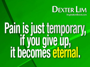 pain quotes pain is just temporary if you give up it becomes eternal ...