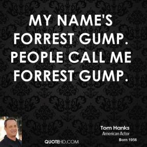Tom Hanks - My name's Forrest Gump. People call me Forrest Gump.