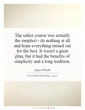 The safest course was actually the simplest - do nothing at all and ...