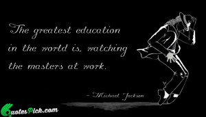 The Greatest Education In The by michael-jackson Picture Quotes