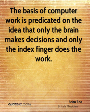 The basis of computer work is predicated on the idea that only the ...
