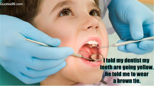 ... url http www quotes99 com i told my dentist my teeth are going yellow