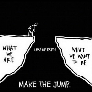 Take that leap of faith :-)