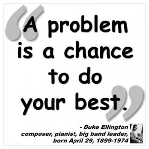 problem is a chance to do your best.