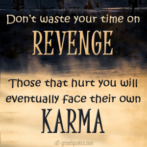Revenge Karma Quotes http://www.all-greatquotes.com/all-greatquotes ...