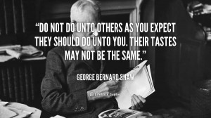 quote-George-Bernard-Shaw-do-not-do-unto-others-as-you-89245.png
