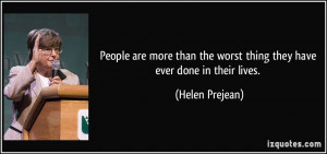 ... the worst thing they have ever done in their lives. - Helen Prejean