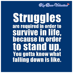 inspirational quotes - Struggles are required in order to