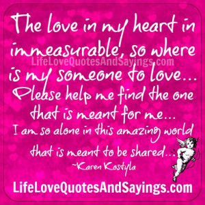 the love in my heart is immeasurable so where is my someone to love ...